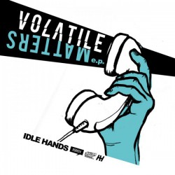 IDLE HANDS - Volatile Matters 7""