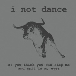 I NOT DANCE - So You Think You Can Stop Me LP