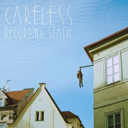 CARELESS - Recording Static 7""