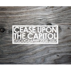 CEASE UPON THE CAPITOL - Discography 2004-2007 Double Cassette