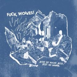 FUCK WOLVES! - Jetzt ist nicht jetzt, jetzt ist immer LP