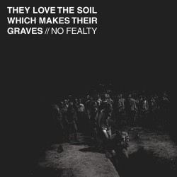 NO FEALTY - They Love The Soil Which Makes Their Graves 10""