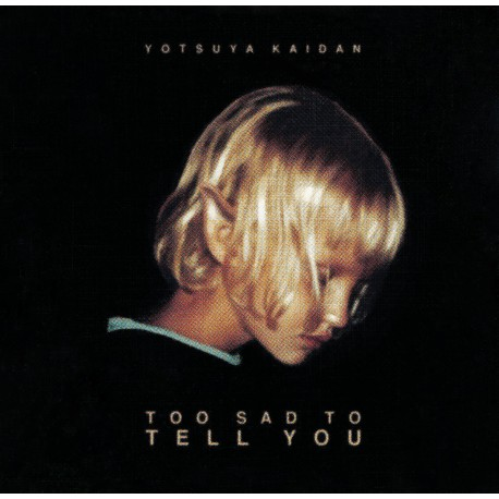 YOTSUYA KAIDAN - Too Sad To Tell You 7''