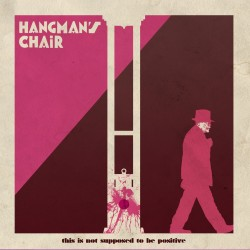 HANGMAN'S CHAIR - This Is Not Supposed To Be Positive CD