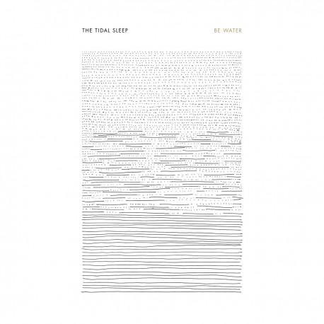 THE TIDAL SLEEP - Be Water LP