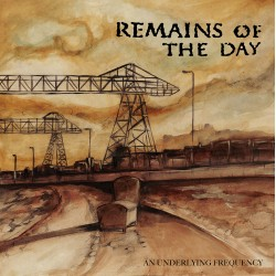 REMAINS OF THE DAY - An Underlying Frequency LP